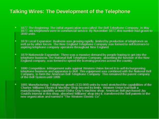 Talking Wires: The Development of the Telephone 1877 The Beginning: The initl