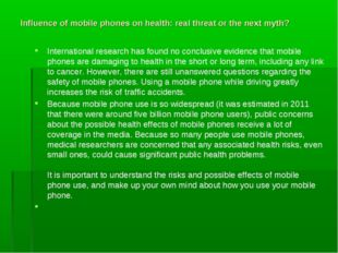 Influence of mobile phones on health: real threat or the next myth? Internati