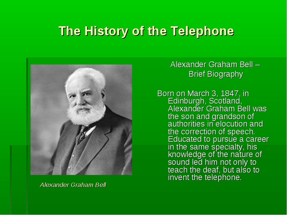 The History of the Telephone Alexander Graham Bell – Brief Biography Born on...