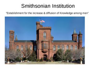 """Smithsonian Institution """"Establishment for the increase & diffusion of Knowle"""