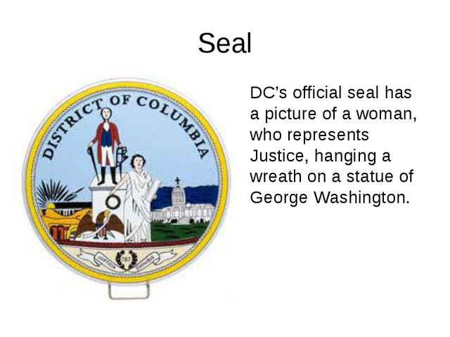 Seal DC's official seal has a picture of a woman, who represents Justice, han...