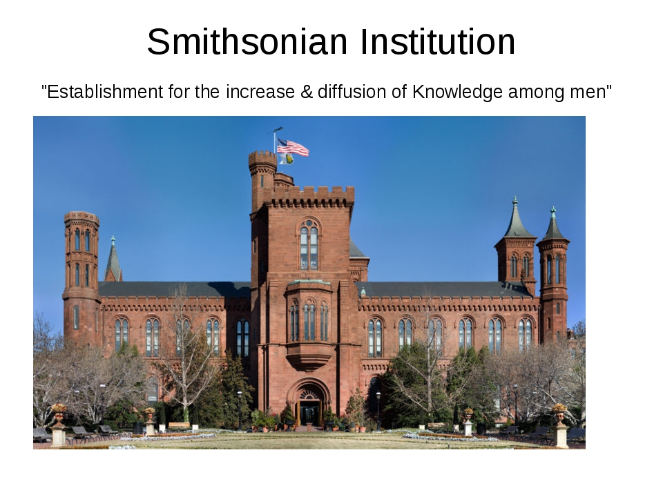 """Smithsonian Institution """"Establishment for the increase & diffusion of Knowle..."""