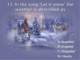 A) Beautiful B) Frightful C) Delightful D) Ghastly