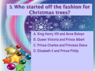 A. King Henry VIII and Anne Boleyn B. Queen Victoria and Prince Albert C. Pri