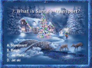 A. Snowboard B. Sleigh C. Jet Plane D. Jet ski