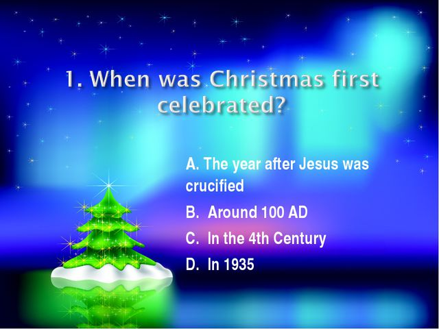 A. The year after Jesus was crucified B. Around 100 AD C. In the 4th Century...