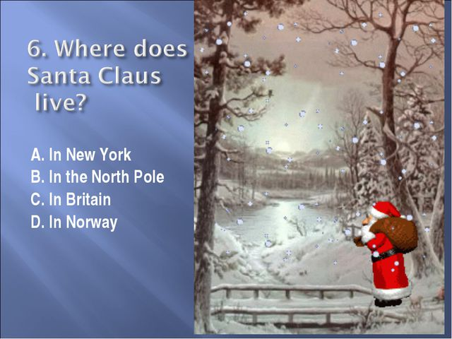 A. In New York B. In the North Pole C. In Britain D. In Norway