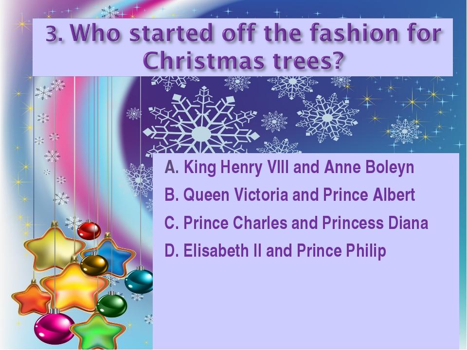 A. King Henry VIII and Anne Boleyn B. Queen Victoria and Prince Albert C. Pri...