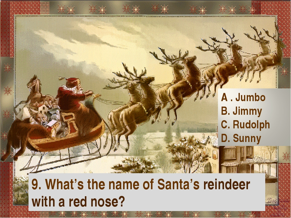 9. What's the name of Santa's reindeer with a red nose?