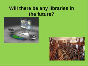 Will there be any libraries in the future?