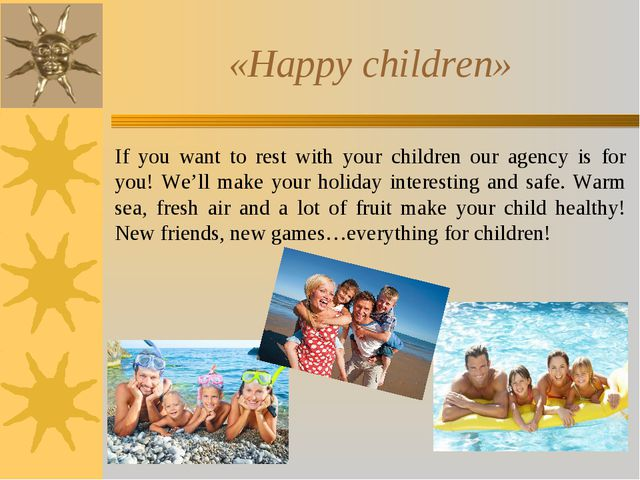 «Happy children» If you want to rest with your children our agency is for you...