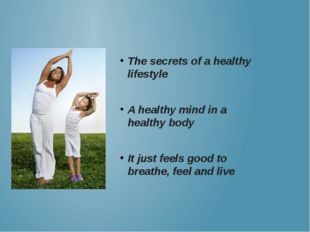 The secrets of a healthy lifestyle A healthy mind in a healthy body It just f