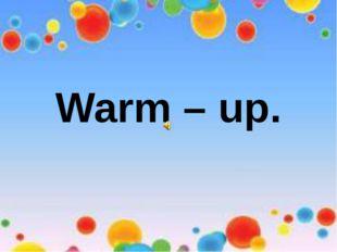 Warm – up.