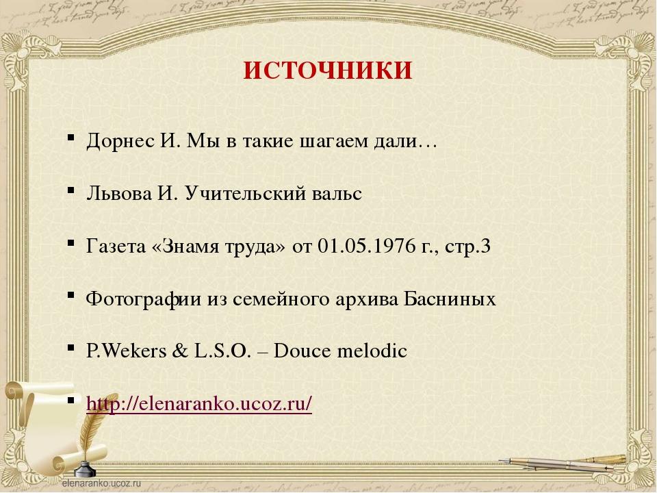ИСТОЧНИКИ Дорнес И. Мы в такие шагаем дали… Львова И. Учительский вальс Газет...