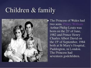 Children & family The Princess of Wales had two sons. Prince William Arthur P
