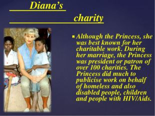 Diana's charity Although the Princess, she was best known for her charitable