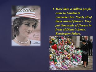 More than a million people came to London to remember her. Nearly all of them