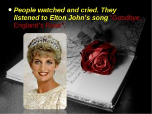 """People watched and cried. They listened to Elton John's song """"Goodbye, Englan"""