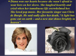 Diana won our hearts because she wasn't afraid to wear hers on her sleeve. Sh