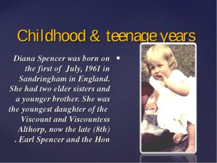 Childhood & teenage years Diana Spencer was born on the first of July, 1961 i