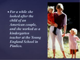 For a while she looked after the child of an American couple, and she worked