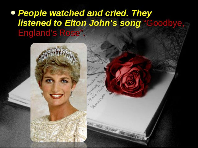 """People watched and cried. They listened to Elton John's song """"Goodbye, Englan..."""