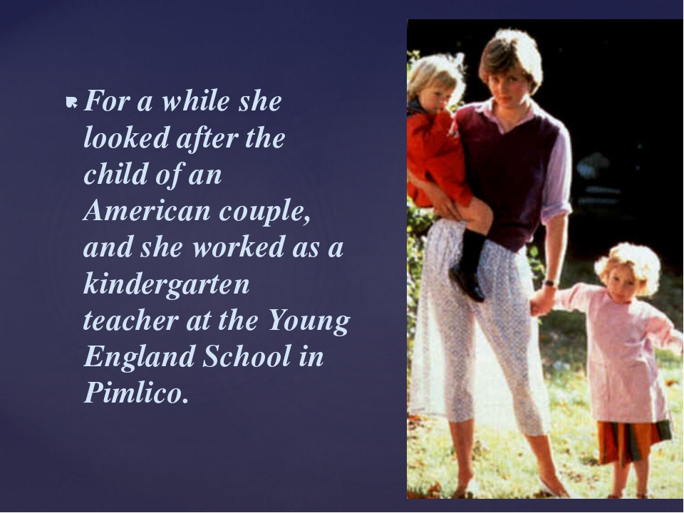 For a while she looked after the child of an American couple, and she worked...