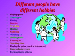 Different people have different hobbies Playing sports Keeping pets Fishing D