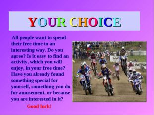 YOUR CHOICE All people want to spend their free time in an interesting way. D