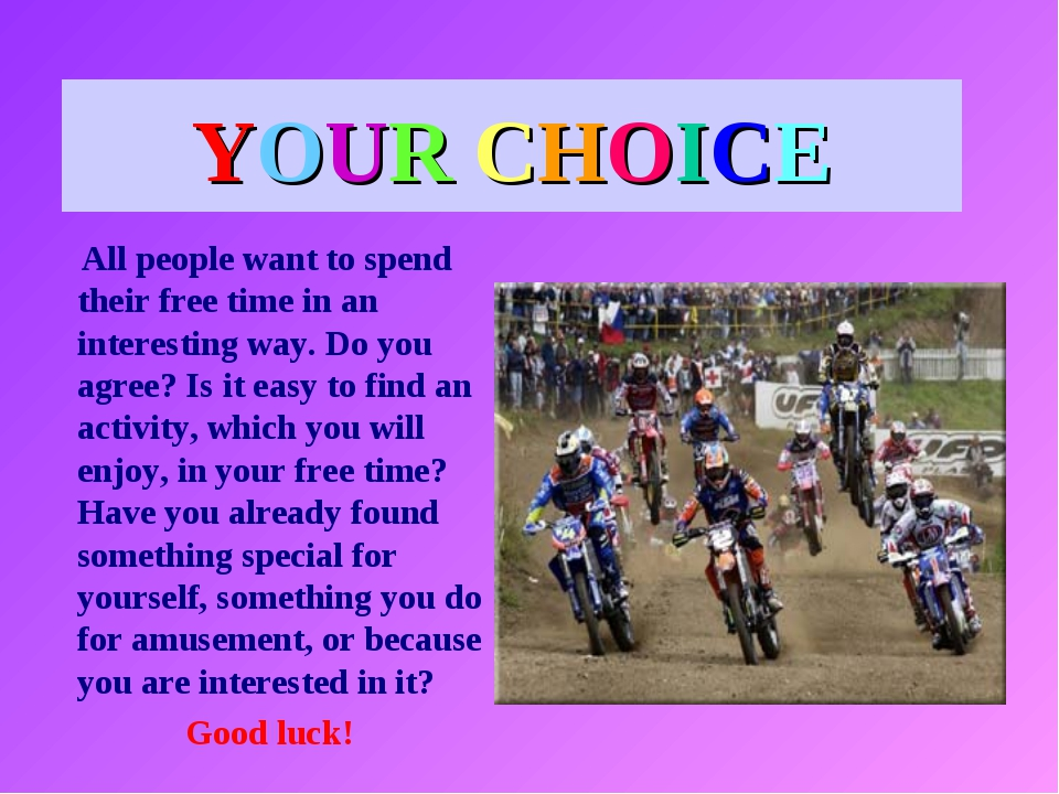 YOUR CHOICE All people want to spend their free time in an interesting way. D...