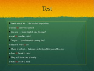 Test In the lesson we … the teacher's questions. a) asked b) answered c) said