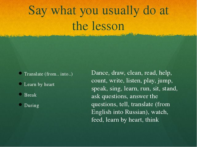 Say what you usually do at the lesson Translate (from.. into..) Learn by hear...