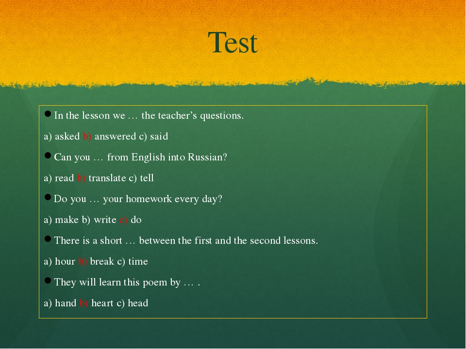Test In the lesson we … the teacher's questions. a) asked b) answered c) said...