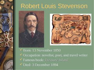 Robert Louis Stevenson Born: 13 November 1850 Occupation: novelist, poet, and