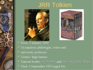 JRR Tolkien Born: 3 January 1892 Occupation: philologist, writer and universi