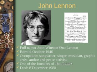 John Lennon Full name: John Winston Ono Lennon Born: 9 October 1940 Occupatio