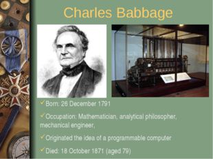 Charles Babbage Born: 26 December 1791 Occupation: Mathematician, analytical