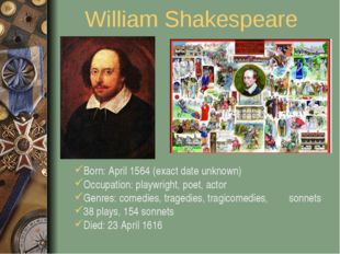 William Shakespeare Born: April 1564 (exact date unknown) Occupation: playwri