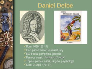 Daniel Defoe Born: 1659|1661(?) Occupation: writer, journalist, spy 500 books