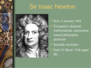 Sir Isaac Newton Born: 4 January 1643 Occupation: physicist, mathematician, a