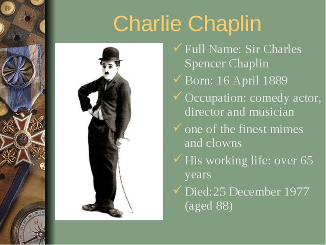 Charlie Chaplin Full Name: Sir Charles Spencer Chaplin Born: 16 April 1889 Oc...