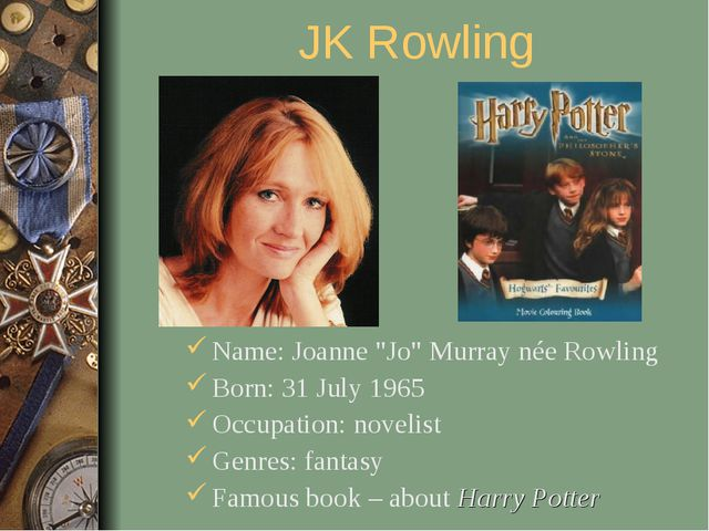 "JK Rowling Name: Joanne ""Jo"" Murray née Rowling Born: 31 July 1965 Occupation..."