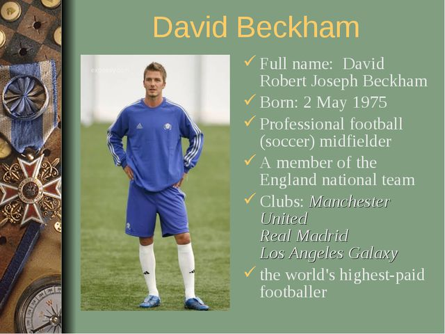 David Beckham Full name: David Robert Joseph Beckham Born: 2 May 1975 Profess...