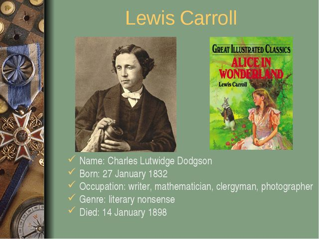 Lewis Carroll Name: Charles Lutwidge Dodgson Born: 27 January 1832 Occupation...