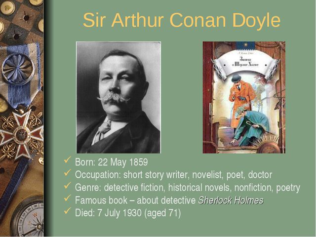 Sir Arthur Conan Doyle Born: 22 May 1859 Occupation: short story writer, nove...