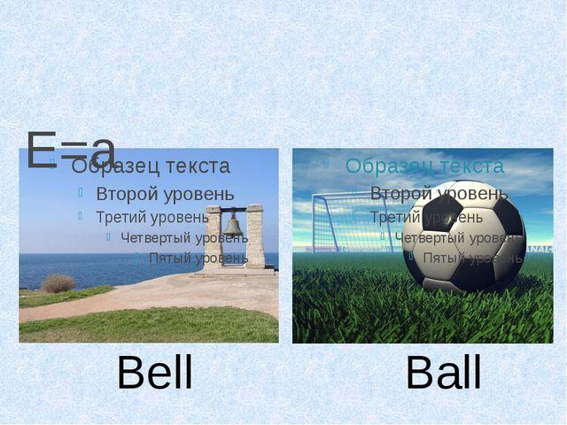 E=a Bell Ball