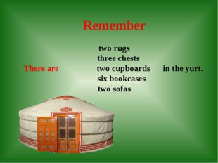 Remember two rugs three chests There are two cupboards in the yurt. six book