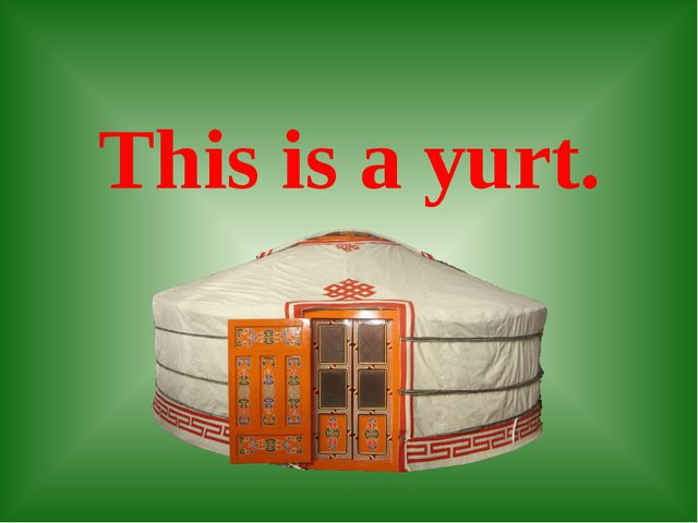 This is a yurt.