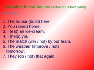 Complete the sentences (Active or Passive Voice). Use Future. 1. The house (b