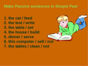 Make Passive sentences in Simple Past. 1. the cat / feed 2. the test / write